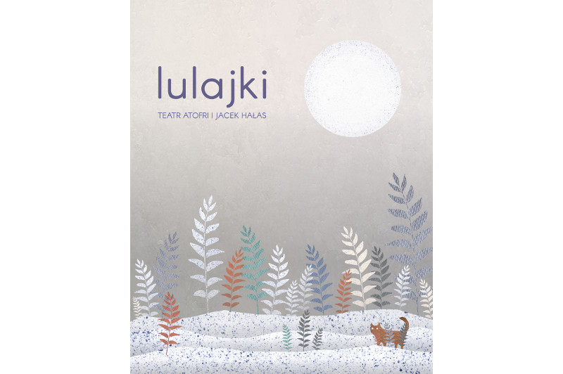 Lulajki kolysanki płyta Teatr Atofri Jacek Hałas