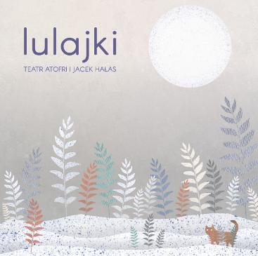 Lulajki music album Teatr Atofri Jacek Halas 2016